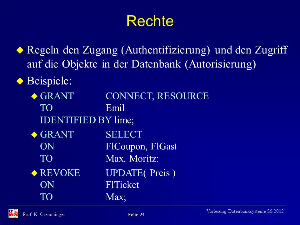 Rechte Regeln den Zugang (Authentifizierung) und den Zugriff auf die Objekte in der Datenbank (Autorisierung)