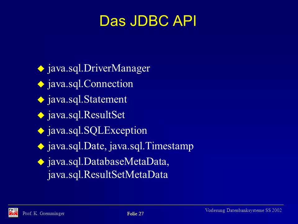 Das JDBC API java.sql.DriverManager java.sql.Connection