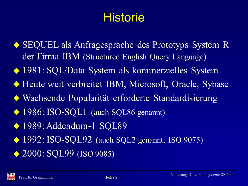 Historie SEQUEL als Anfragesprache des Prototyps System R der Firma IBM (Structured English Query Language)