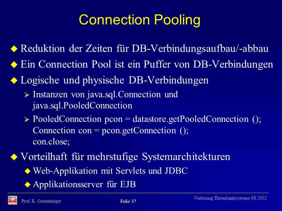 Connection Pooling Reduktion der Zeiten für DB-Verbindungsaufbau/-abbau. Ein Connection Pool ist ein Puffer von DB-Verbindungen.