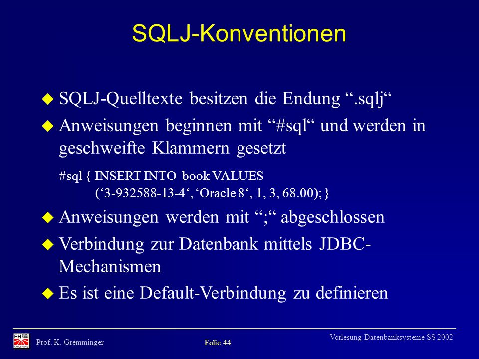 SQLJ-Konventionen SQLJ-Quelltexte besitzen die Endung .sqlj