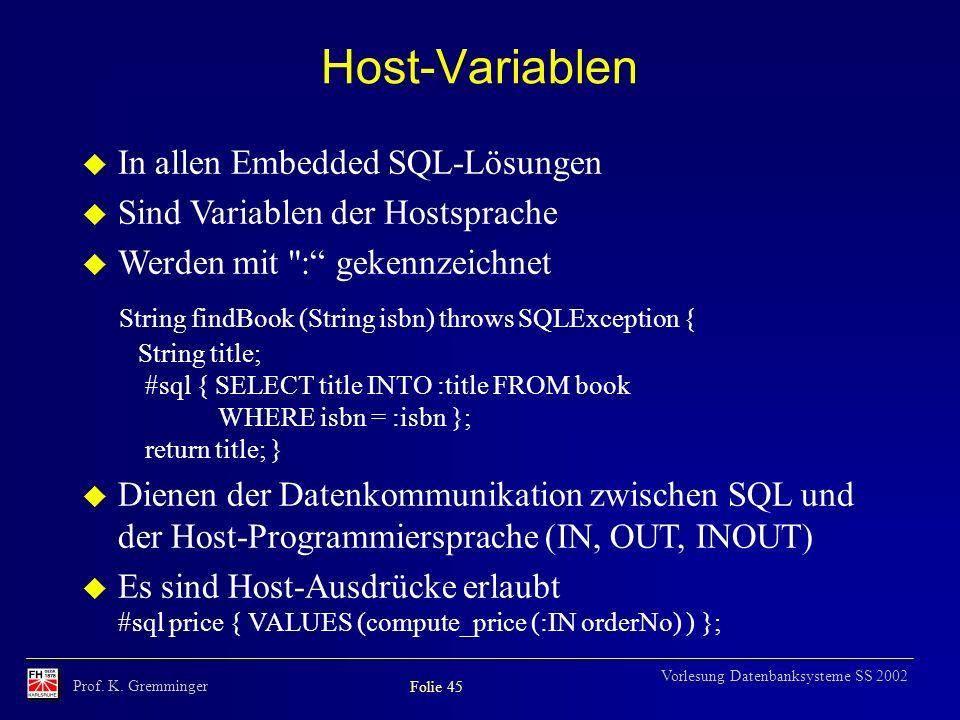 Host-Variablen In allen Embedded SQL-Lösungen. Sind Variablen der Hostsprache. Werden mit : gekennzeichnet.