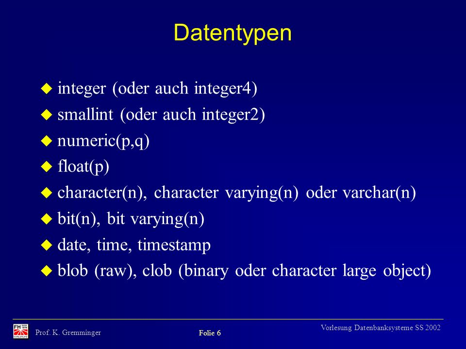 Datentypen integer (oder auch integer4) smallint (oder auch integer2)