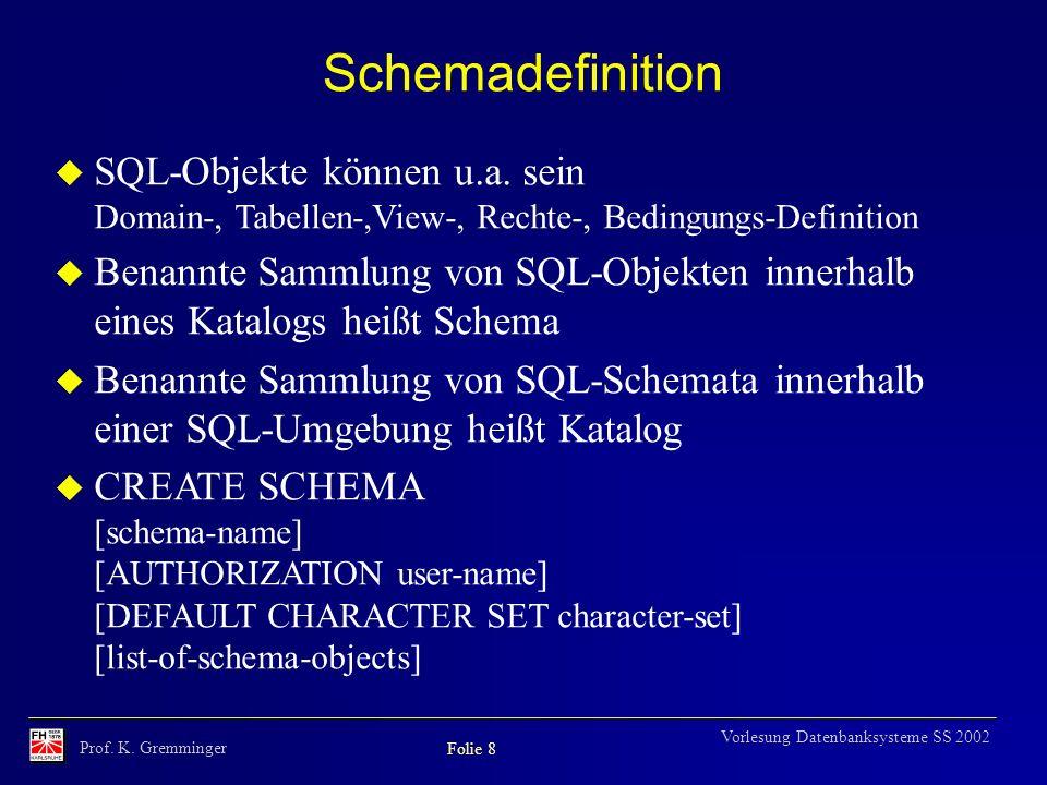 Schemadefinition SQL-Objekte können u.a. sein Domain-, Tabellen-,View-, Rechte-, Bedingungs-Definition.