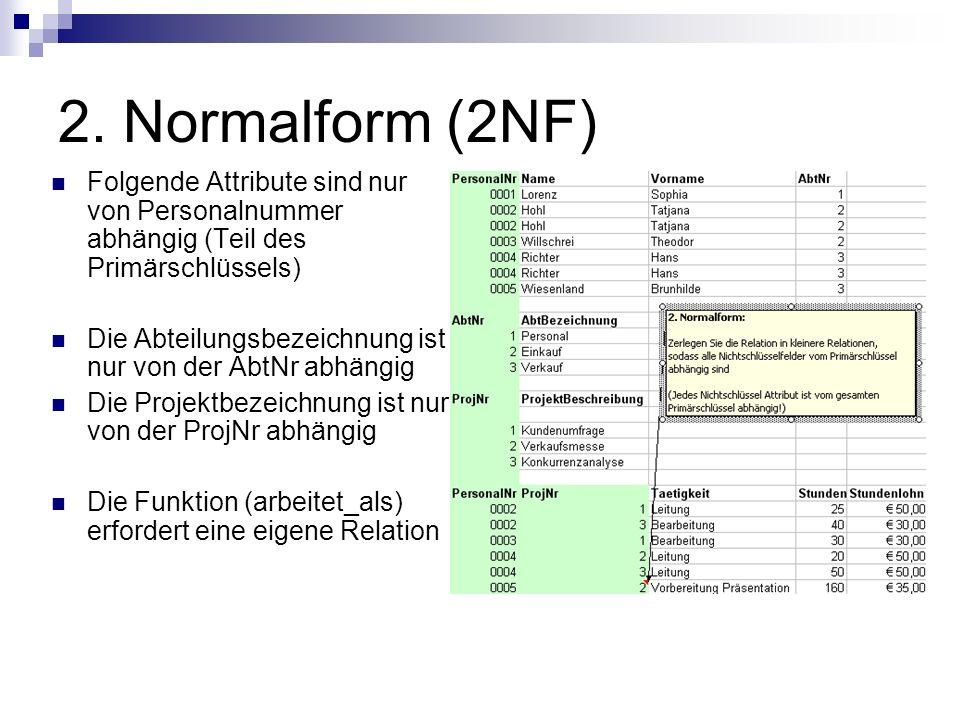 2. Normalform (2NF) Folgende Attribute sind nur von Personalnummer abhängig (Teil des Primärschlüssels)