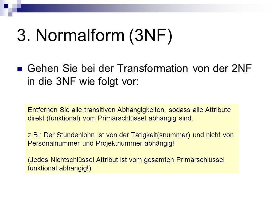 3. Normalform (3NF) Gehen Sie bei der Transformation von der 2NF in die 3NF wie folgt vor: