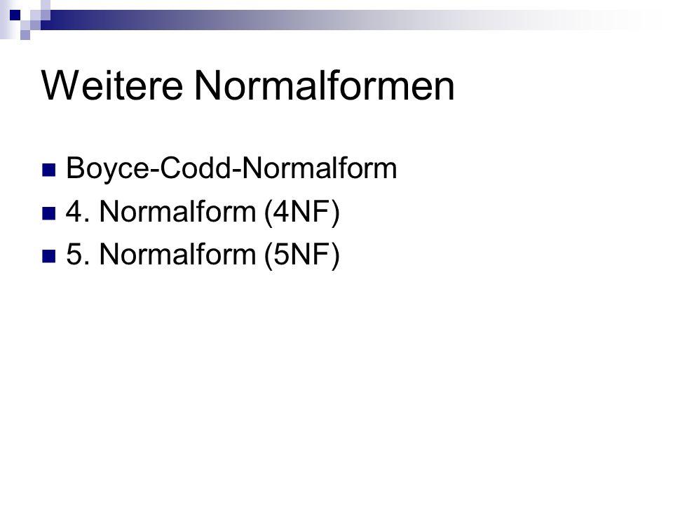 Weitere Normalformen Boyce-Codd-Normalform 4. Normalform (4NF)