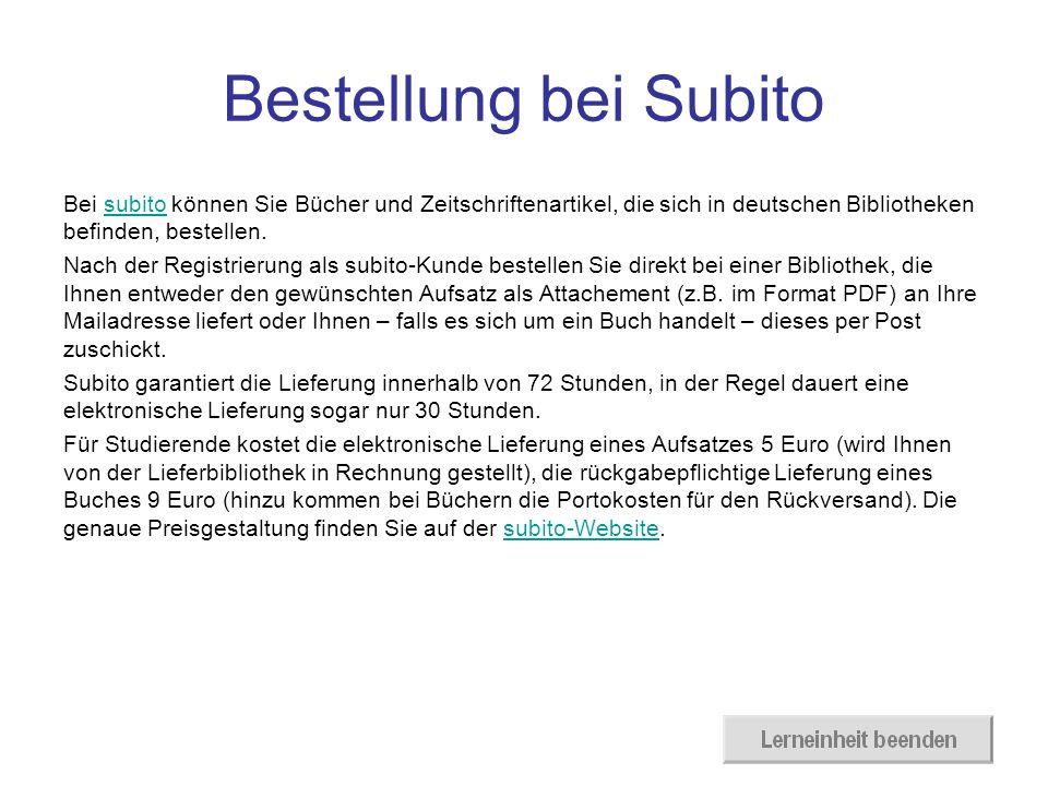 Bestellung bei Subito Bei subito können Sie Bücher und Zeitschriftenartikel, die sich in deutschen Bibliotheken befinden, bestellen.