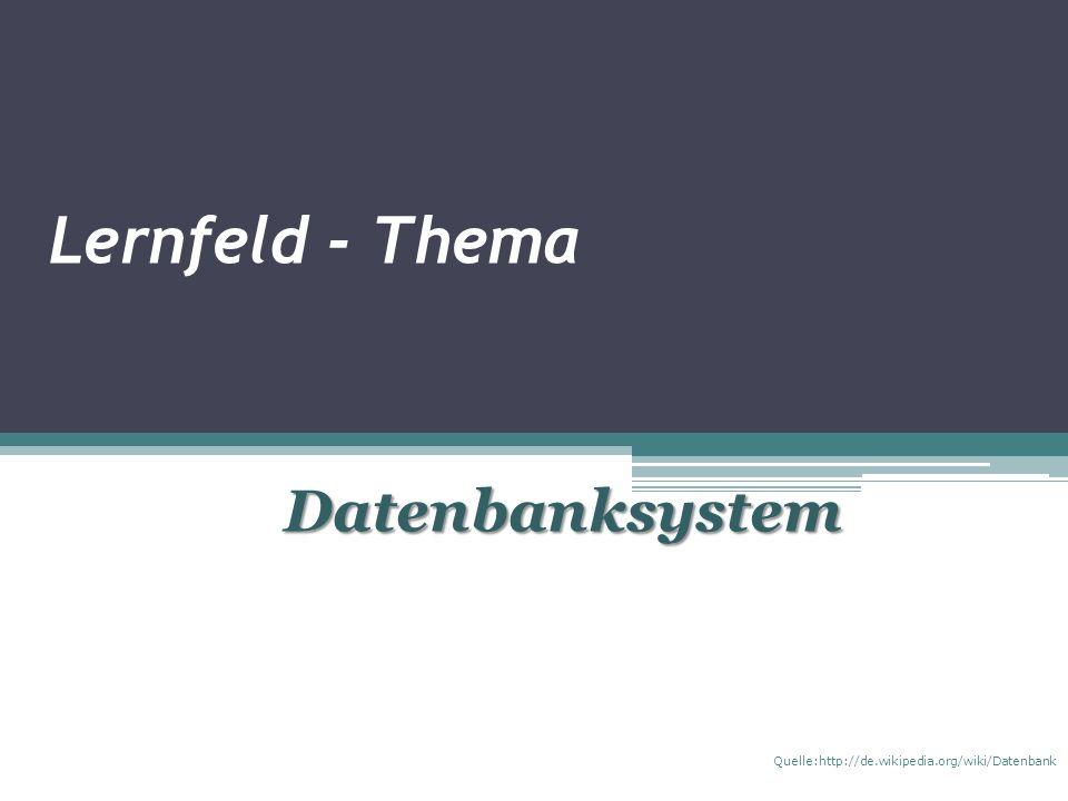 Lernfeld - Thema Datenbanksystem