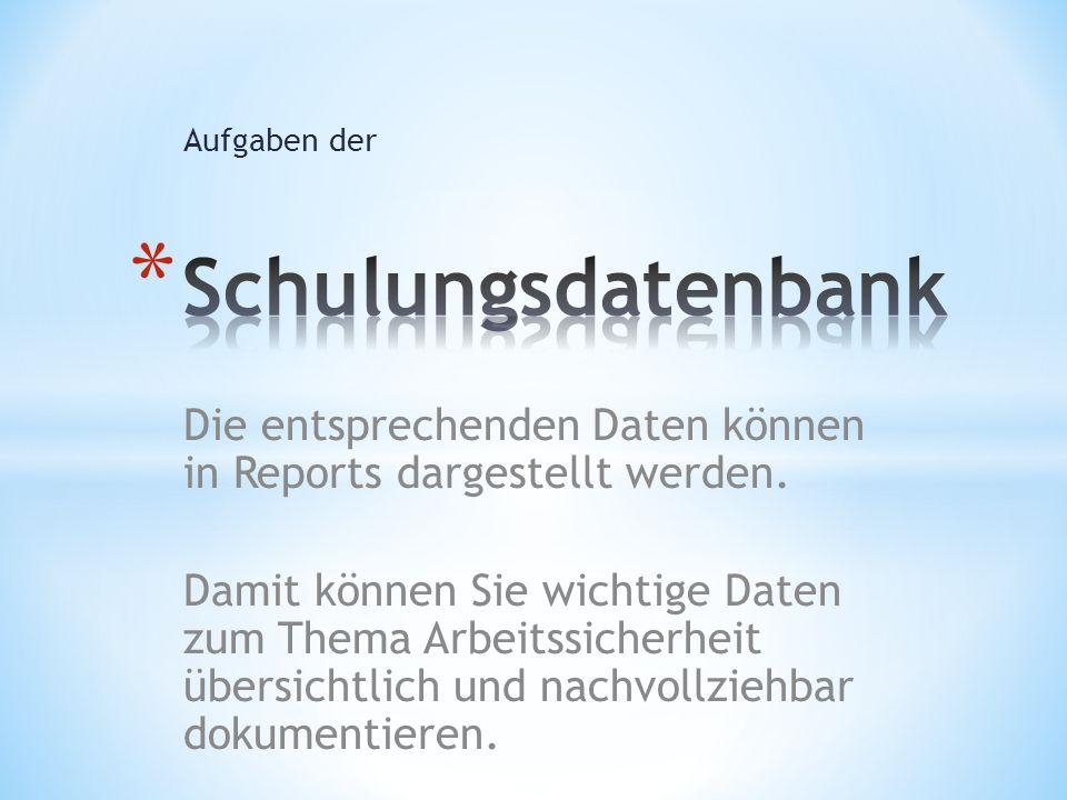 Aufgaben der Schulungsdatenbank. Die entsprechenden Daten können in Reports dargestellt werden.