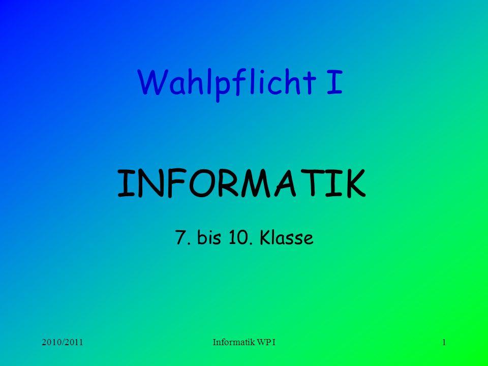 Wahlpflicht I INFORMATIK 7. bis 10. Klasse 2010/2011 Informatik WP I