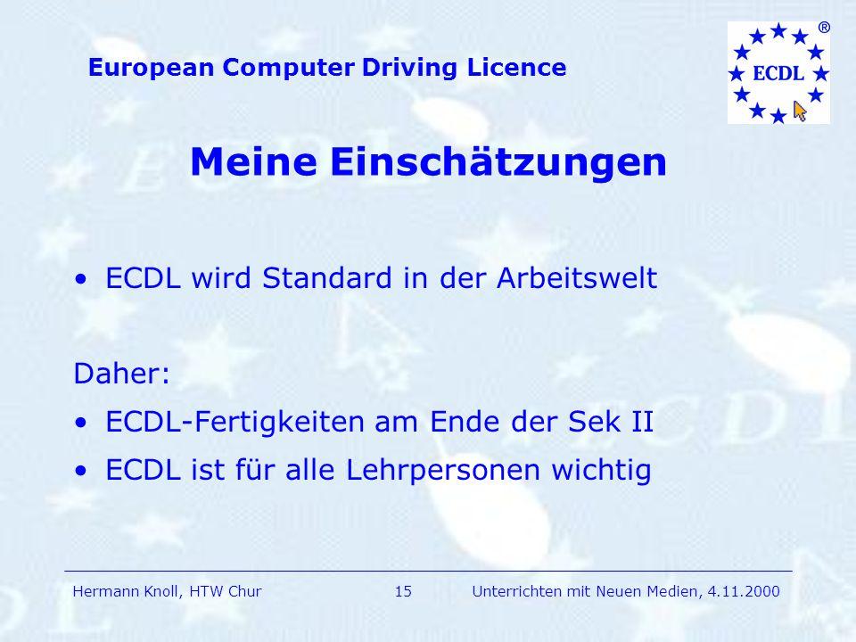 Meine Einschätzungen ECDL wird Standard in der Arbeitswelt Daher: