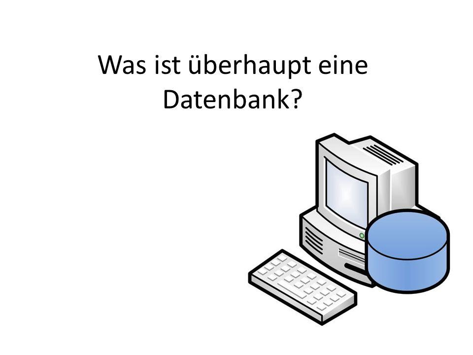 Was ist überhaupt eine Datenbank