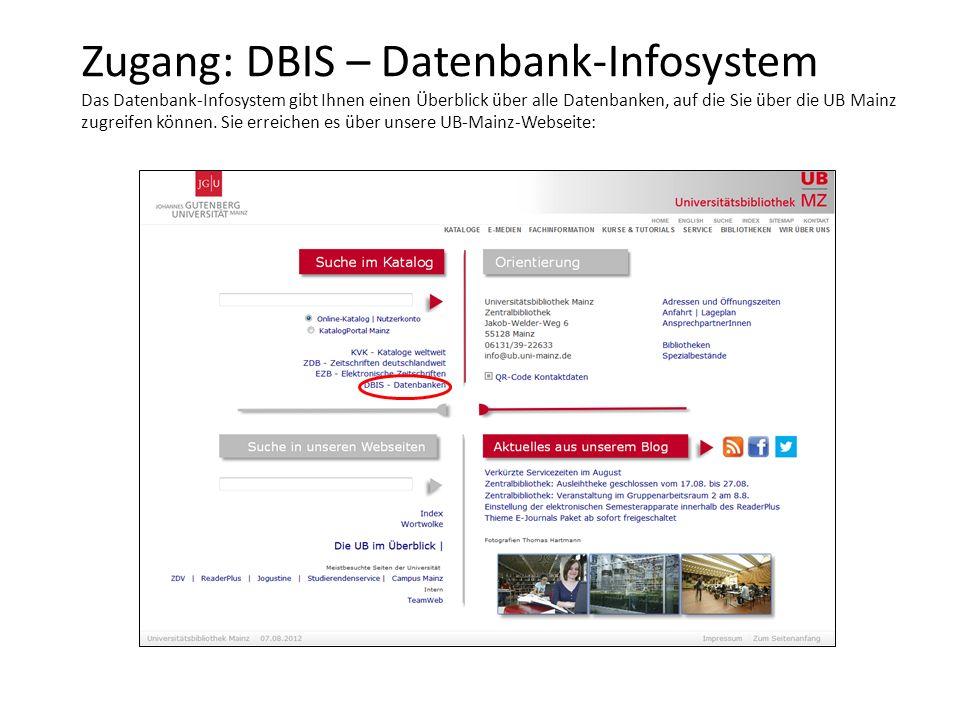 Zugang: DBIS – Datenbank-Infosystem Das Datenbank-Infosystem gibt Ihnen einen Überblick über alle Datenbanken, auf die Sie über die UB Mainz zugreifen können.