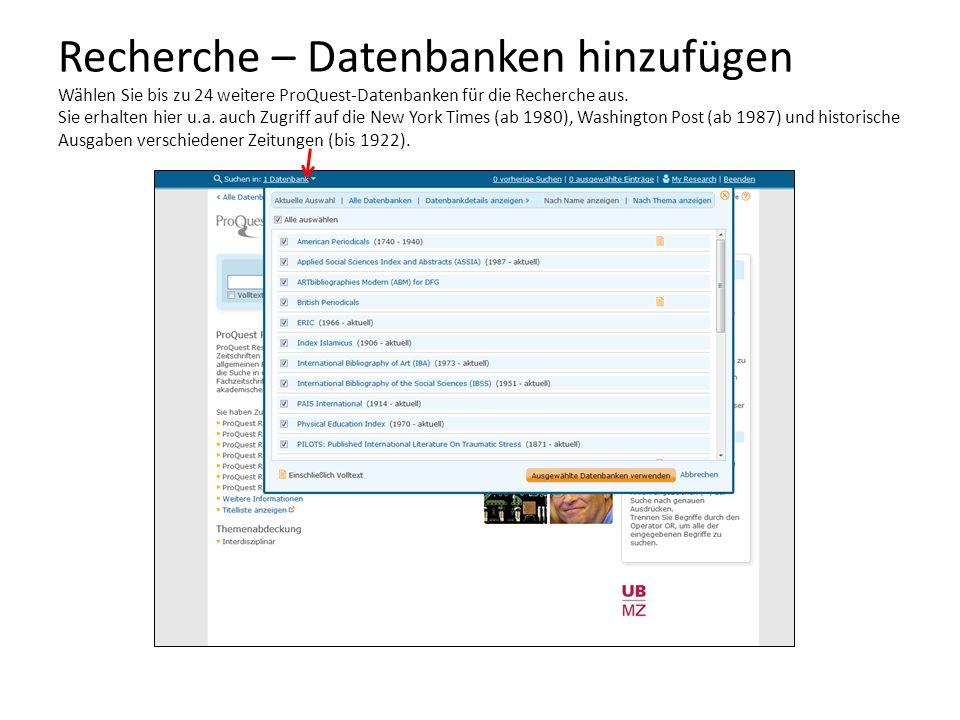 Recherche – Datenbanken hinzufügen Wählen Sie bis zu 24 weitere ProQuest-Datenbanken für die Recherche aus.