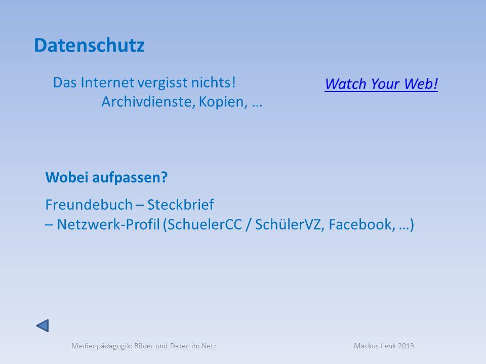 Datenschutz Das Internet vergisst nichts! Watch Your Web!