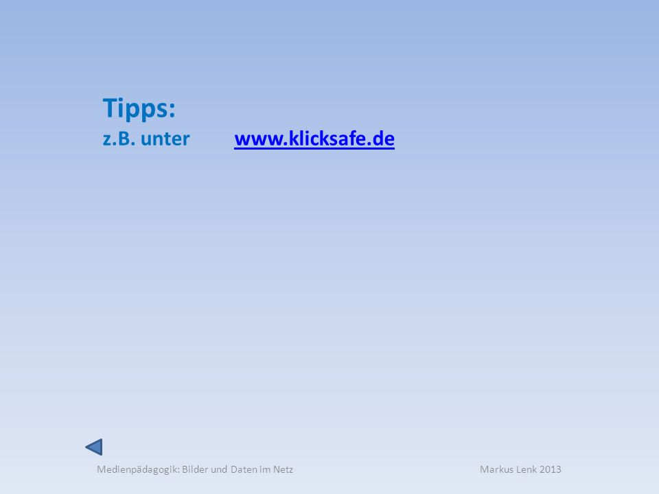 Tipps: z.B. unter www.klicksafe.de