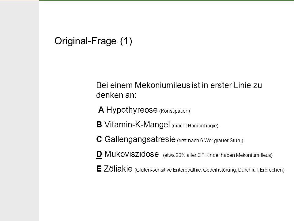 Original-Frage (1) Bei einem Mekoniumileus ist in erster Linie zu denken an: A Hypothyreose (Konstipation)