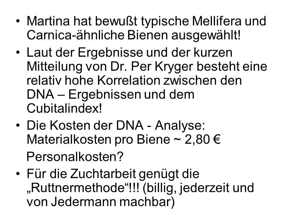 Martina hat bewußt typische Mellifera und Carnica-ähnliche Bienen ausgewählt!