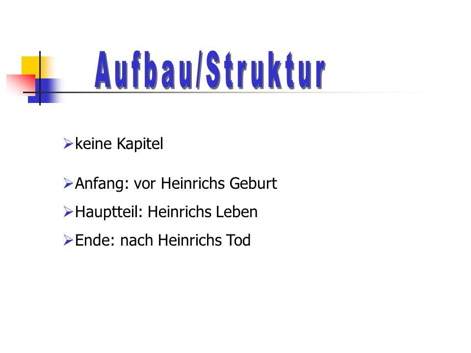 Aufbau/Struktur keine Kapitel Anfang: vor Heinrichs Geburt