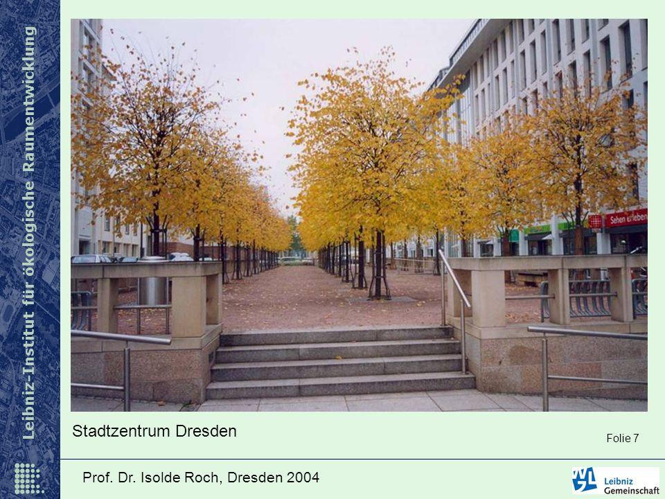 Stadtzentrum Dresden Folie 7 Prof. Dr. Isolde Roch, Dresden 2004