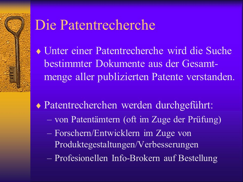 Die Patentrecherche Unter einer Patentrecherche wird die Suche bestimmter Dokumente aus der Gesamt-menge aller publizierten Patente verstanden.