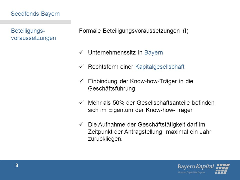 Seedfonds Bayern Beteiligungs-voraussetzungen. Formale Beteiligungsvoraussetzungen (I) Unternehmenssitz in Bayern.