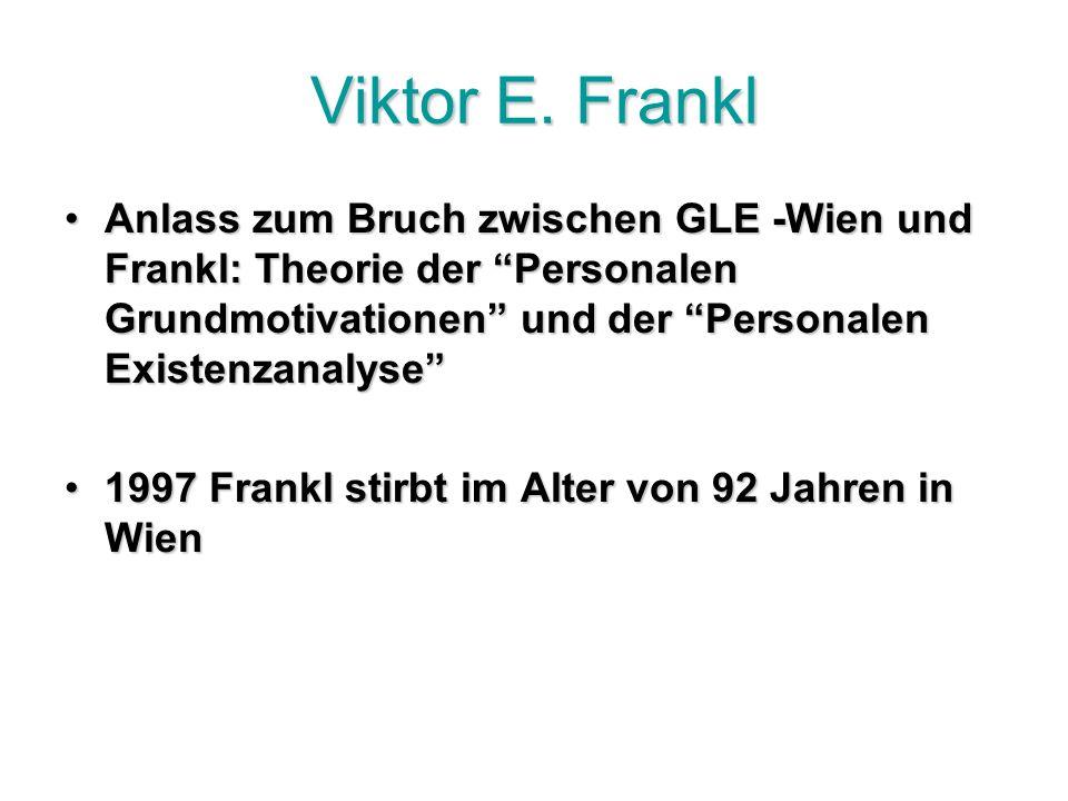 Viktor E. Frankl Anlass zum Bruch zwischen GLE -Wien und Frankl: Theorie der Personalen Grundmotivationen und der Personalen Existenzanalyse