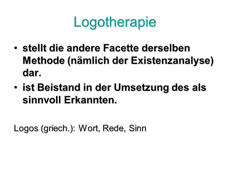 Logotherapie stellt die andere Facette derselben Methode (nämlich der Existenzanalyse) dar.