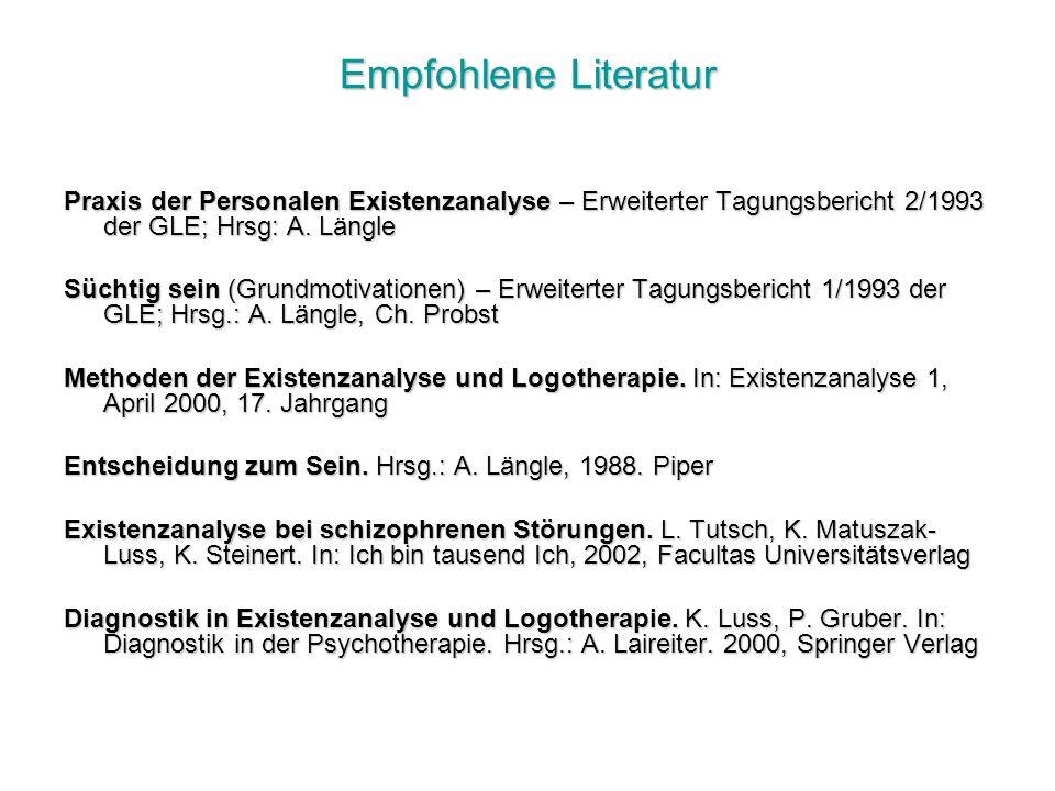 Empfohlene Literatur Praxis der Personalen Existenzanalyse – Erweiterter Tagungsbericht 2/1993 der GLE; Hrsg: A. Längle.