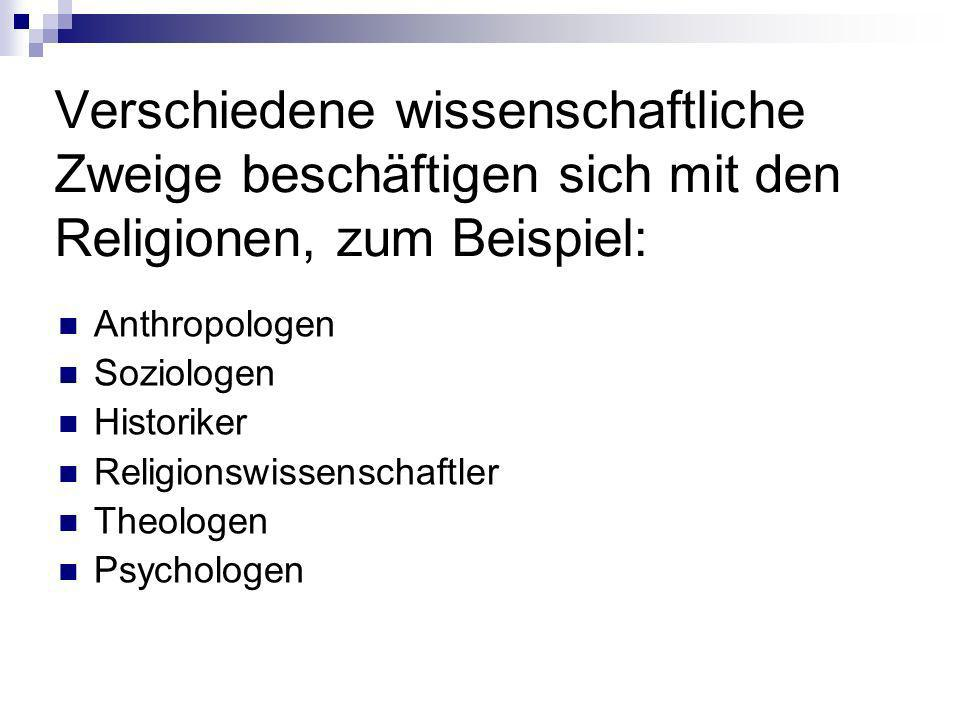 Verschiedene wissenschaftliche Zweige beschäftigen sich mit den Religionen, zum Beispiel: