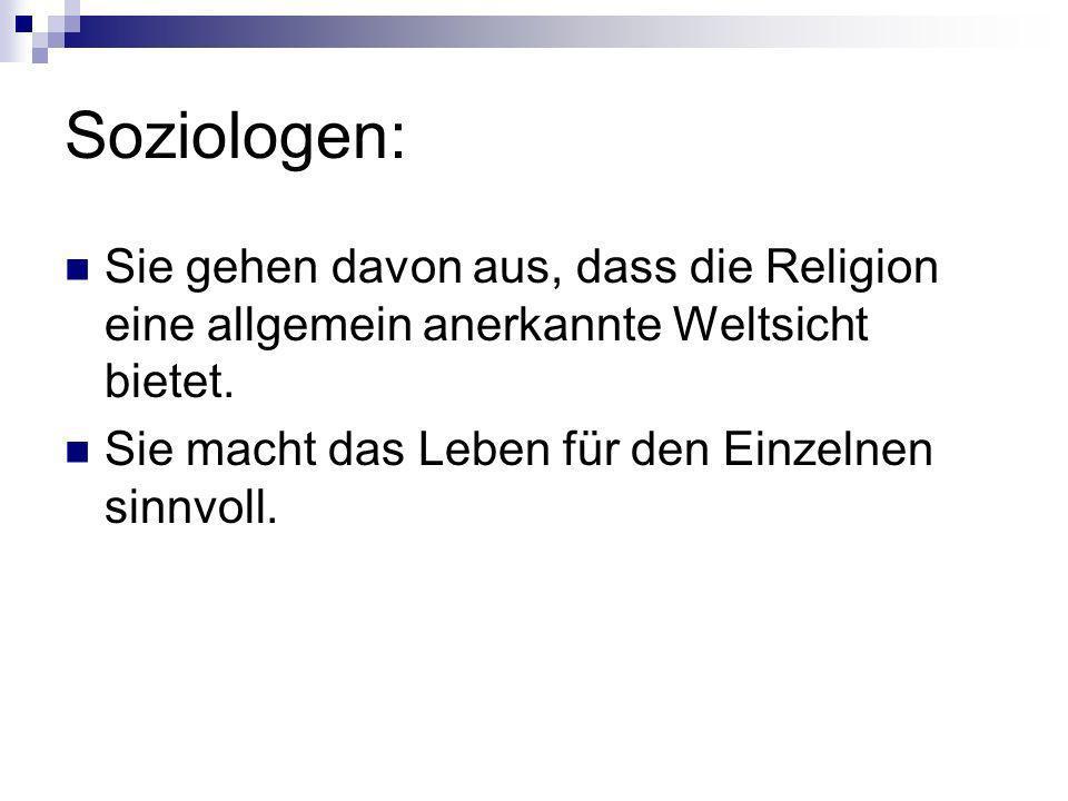 Soziologen: Sie gehen davon aus, dass die Religion eine allgemein anerkannte Weltsicht bietet.