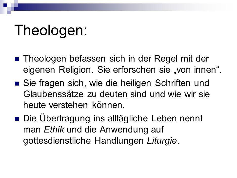 """Theologen: Theologen befassen sich in der Regel mit der eigenen Religion. Sie erforschen sie """"von innen ."""
