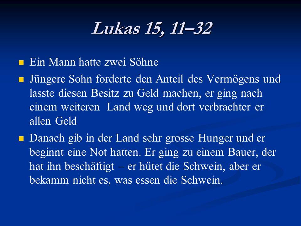 Lukas 15, 11–32 Ein Mann hatte zwei Söhne