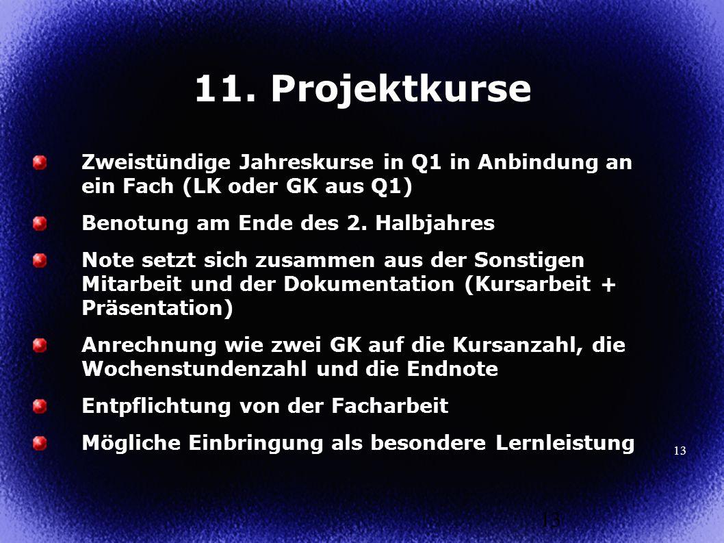 11. Projektkurse Zweistündige Jahreskurse in Q1 in Anbindung an ein Fach (LK oder GK aus Q1) Benotung am Ende des 2. Halbjahres.