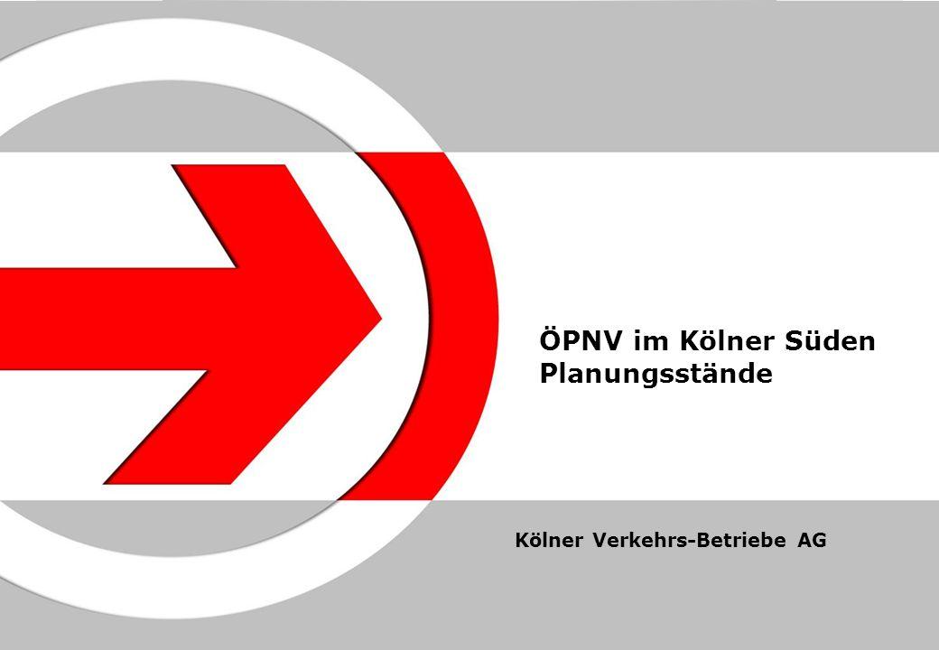ÖPNV im Kölner Süden Planungsstände Kölner Verkehrs-Betriebe AG