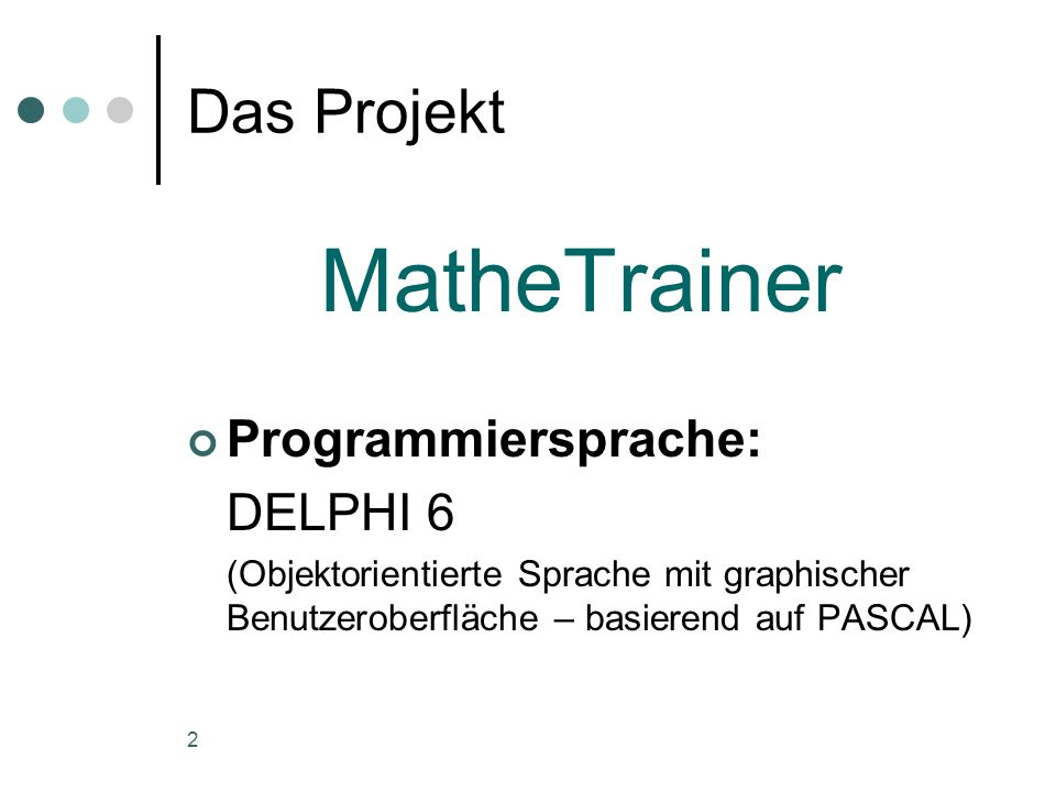 MatheTrainer Das Projekt Programmiersprache: DELPHI 6