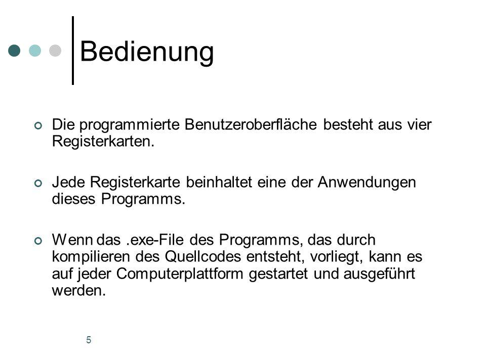 Bedienung Die programmierte Benutzeroberfläche besteht aus vier Registerkarten. Jede Registerkarte beinhaltet eine der Anwendungen dieses Programms.
