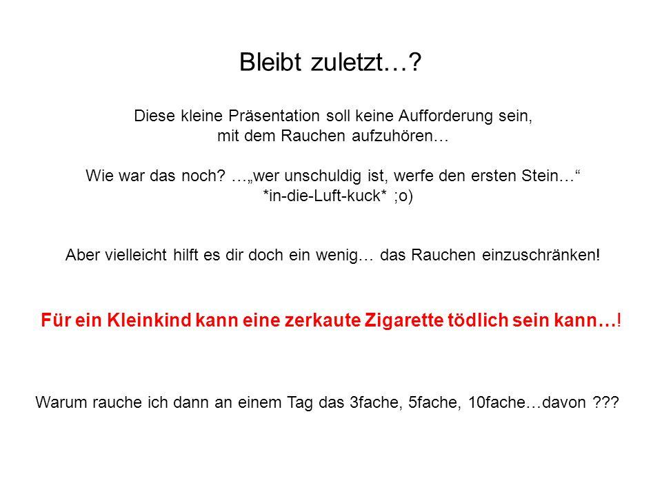 Bleibt zuletzt… Diese kleine Präsentation soll keine Aufforderung sein, mit dem Rauchen aufzuhören…