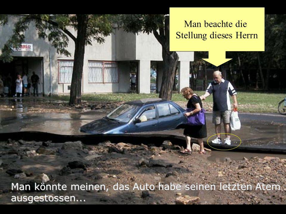 Man beachte die Stellung dieses Herrn. Man könnte meinen, das Auto habe seinen letzten Atem.