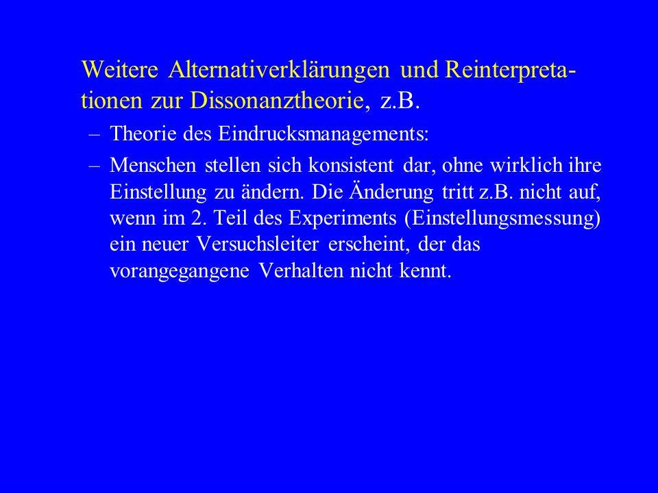Weitere Alternativerklärungen und Reinterpreta-tionen zur Dissonanztheorie, z.B.
