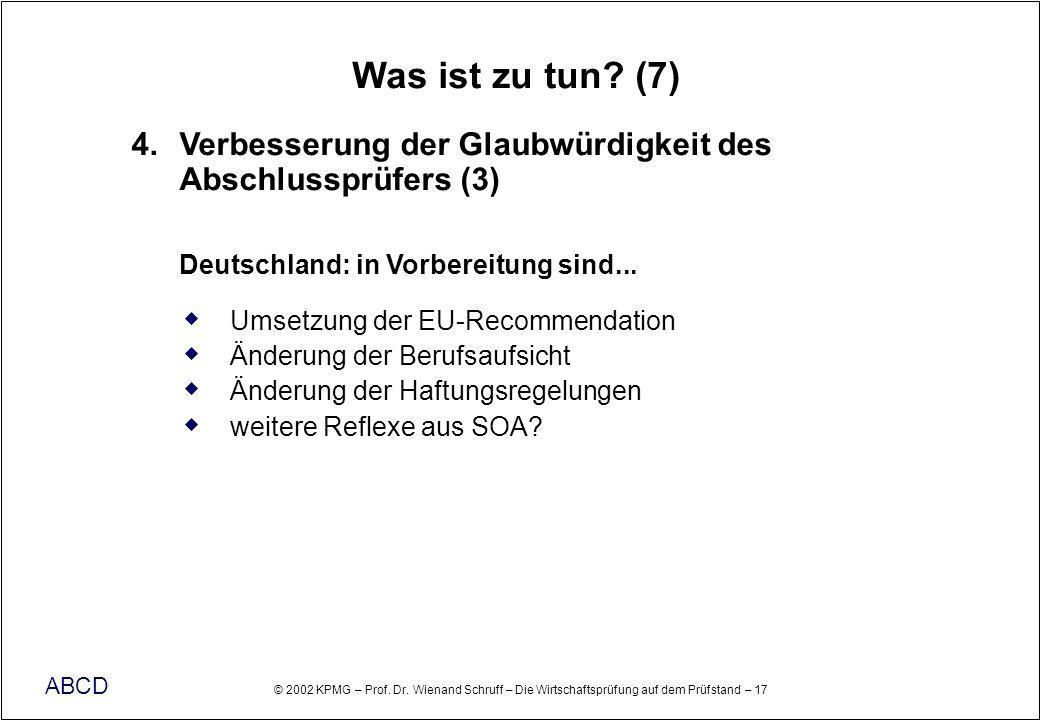 Was ist zu tun (7) 4. Verbesserung der Glaubwürdigkeit des Abschlussprüfers (3) Deutschland: in Vorbereitung sind...
