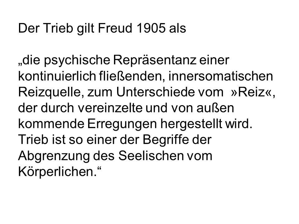 """Der Trieb gilt Freud 1905 als """"die psychische Repräsentanz einer kontinuierlich fließenden, innersomatischen Reizquelle, zum Unterschiede vom »Reiz«, der durch vereinzelte und von außen kommende Erregungen hergestellt wird."""