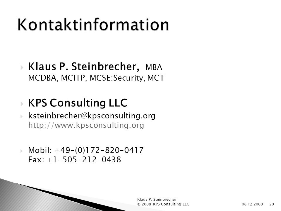 Kontaktinformation. Klaus P. Steinbrecher, MBA MCDBA, MCITP, MCSE:Security, MCT. KPS Consulting LLC.