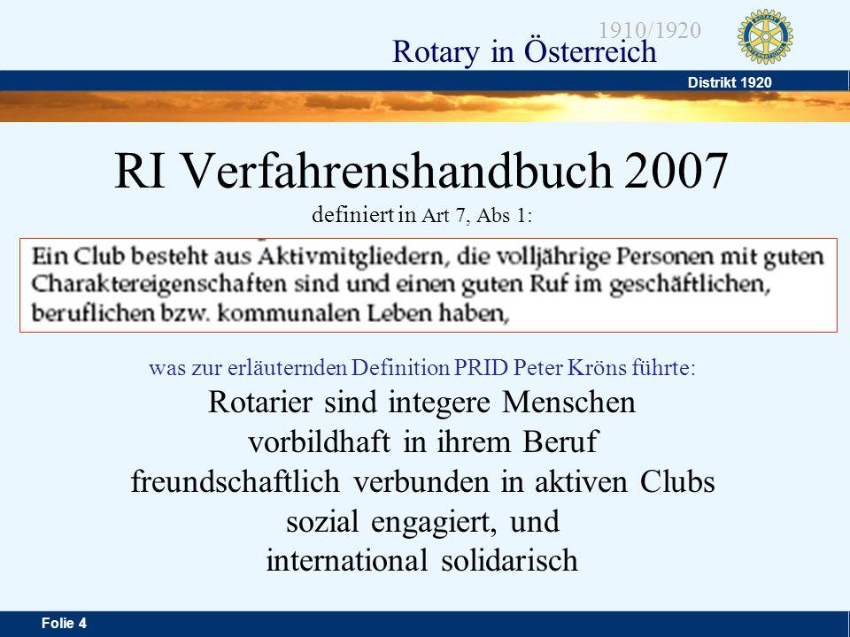 RI Verfahrenshandbuch 2007 definiert in Art 7, Abs 1: was zur erläuternden Definition PRID Peter Kröns führte: Rotarier sind integere Menschen vorbildhaft in ihrem Beruf freundschaftlich verbunden in aktiven Clubs sozial engagiert, und international solidarisch
