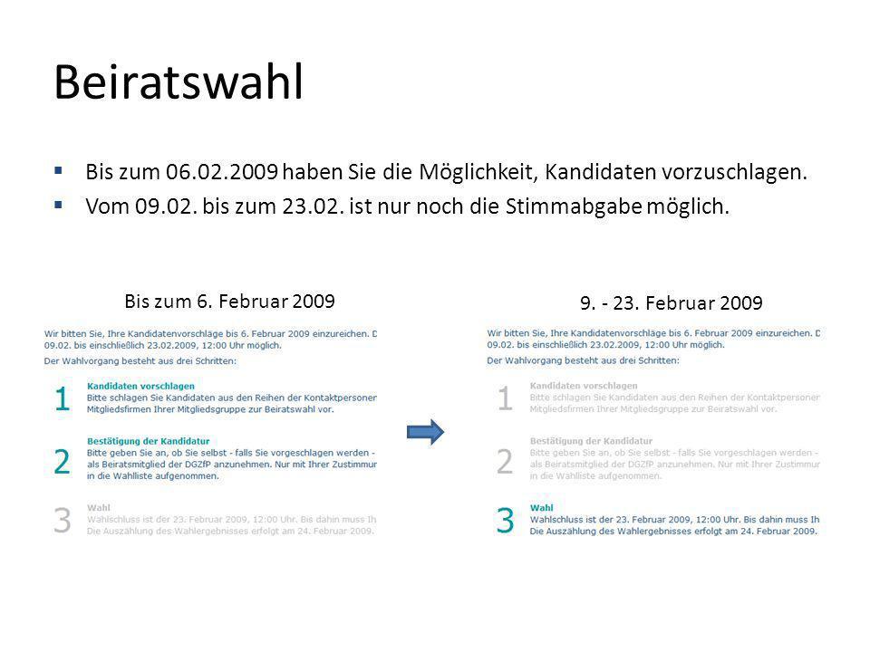 Beiratswahl Bis zum 06.02.2009 haben Sie die Möglichkeit, Kandidaten vorzuschlagen. Vom 09.02. bis zum 23.02. ist nur noch die Stimmabgabe möglich.