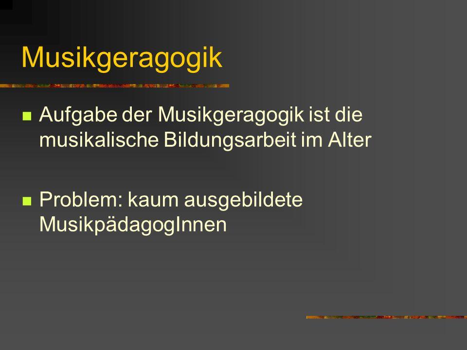 Musikgeragogik Aufgabe der Musikgeragogik ist die musikalische Bildungsarbeit im Alter.