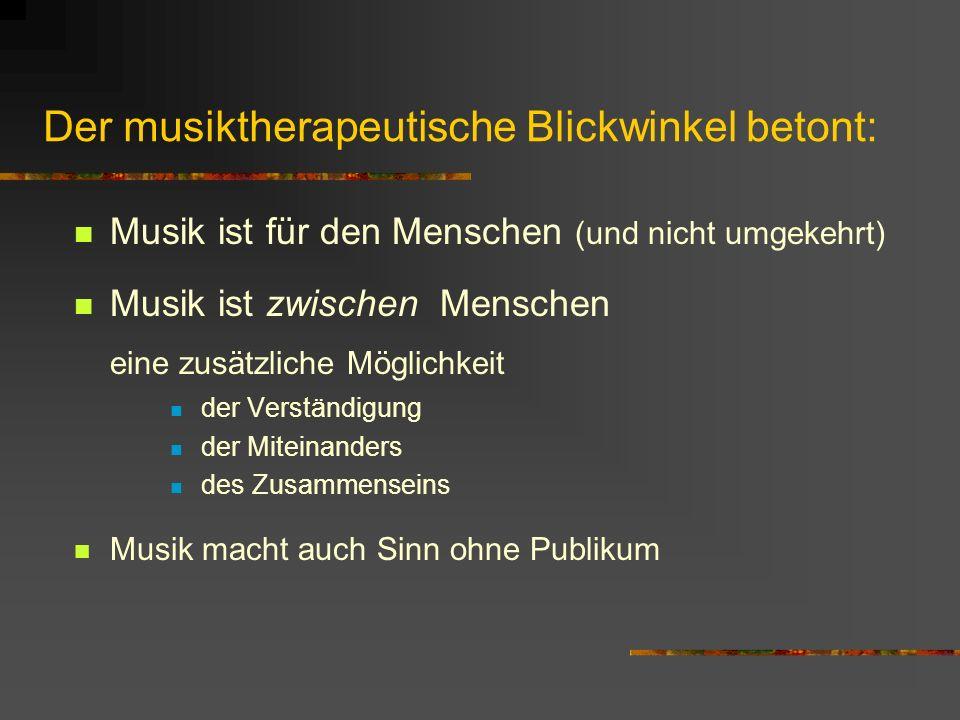 Der musiktherapeutische Blickwinkel betont: