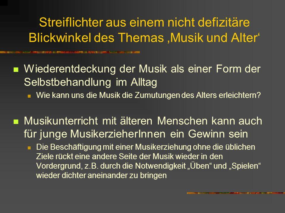 Streiflichter aus einem nicht defizitäre Blickwinkel des Themas 'Musik und Alter'