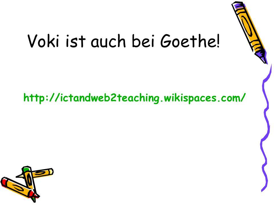 Voki ist auch bei Goethe!